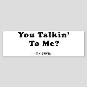 You Talkin' To Me? Bumper Sticker