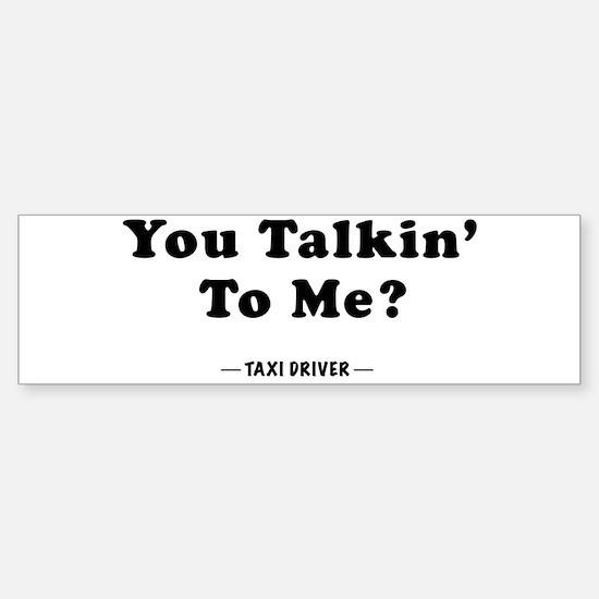 You Talkin' To Me? Bumper Bumper Bumper Sticker