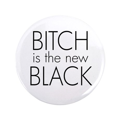 """bitch is the new black 3.5"""" Button"""