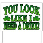You Look Like I Need a Drink Yard Sign