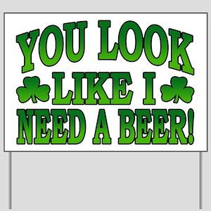 You Look Like I Need a Beer Yard Sign