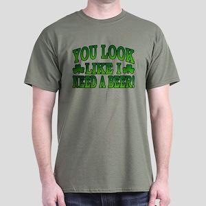 You Look Like I Need a Beer Dark T-Shirt