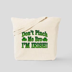 Don't Pinch Me Bro I'm Irish Tote Bag