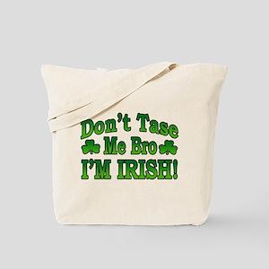 Don't Tase Me Bro I'm Irish Tote Bag