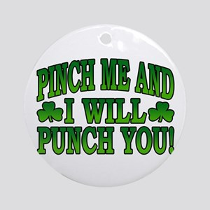 Pinch Me and I will Punch You Ornament (Round)