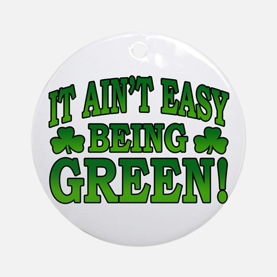 It Ain't Easy being Green Ornament (Round)