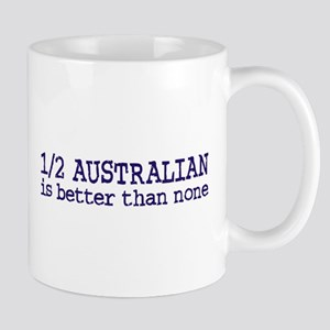 Half Australian Is Better Than None Mug