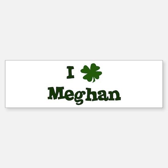 I Shamrock Meghan Bumper Bumper Bumper Sticker