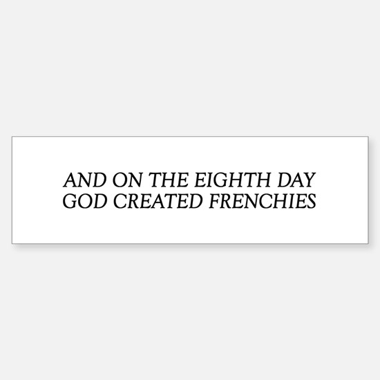 8TH DAY Frenchie Bumper Bumper Bumper Sticker