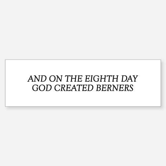 8TH DAY Berners Bumper Bumper Bumper Sticker