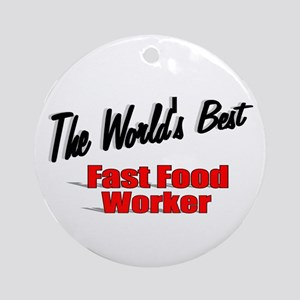 """""""The World's Best Fast Food Worker"""" Ornament (Roun"""