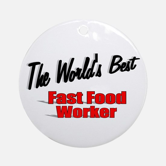 """The World's Best Fast Food Worker"" Ornament (Roun"