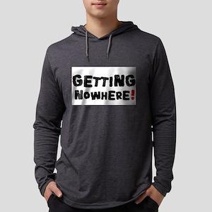 GETTING NOWHERE! Long Sleeve T-Shirt