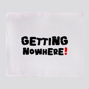 GETTING NOWHERE! Throw Blanket