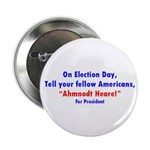 """Ahmnodt Heare for President 2.25"""" Button"""