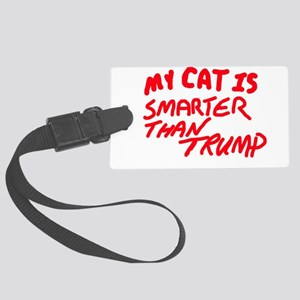 MY CAT IS SMARTER THAN TRUMP Large Luggage Tag