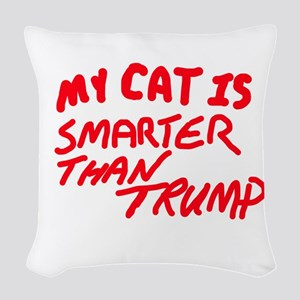 MY CAT IS SMARTER THAN TRUMP Woven Throw Pillow