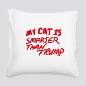 MY CAT IS SMARTER THAN TRUMP Square Canvas Pillow