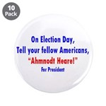"""Ahmnodt Heare for President 3.5"""" Button (10 p"""