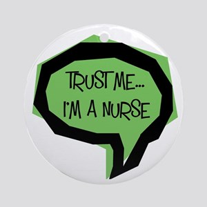 Trust me, I'm a nurse Ornament (Round)