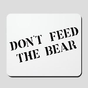 Don't feed the bear Mousepad