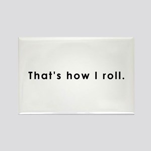 Thats how I roll Rectangle Magnet
