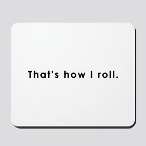 Thats how I roll Mousepad