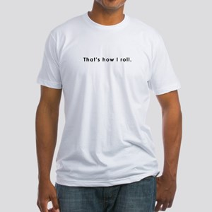Thats how I roll Fitted T-Shirt