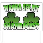 Wanna See My Shamrocks Yard Sign