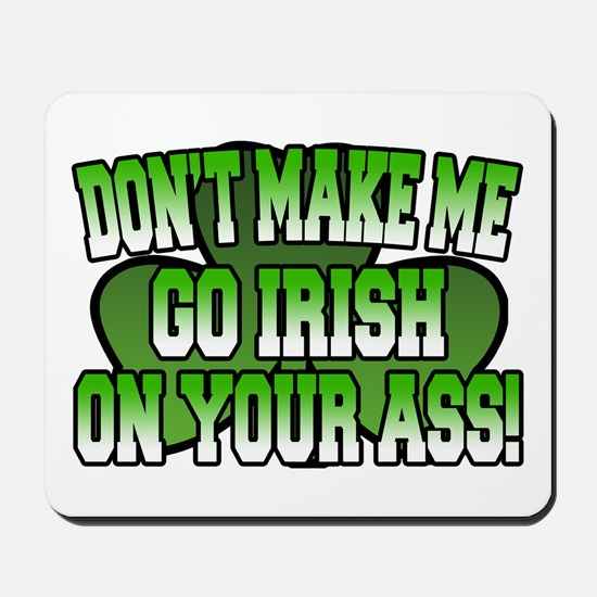 Don't Make Me Go Irish on Your Ass Mousepad