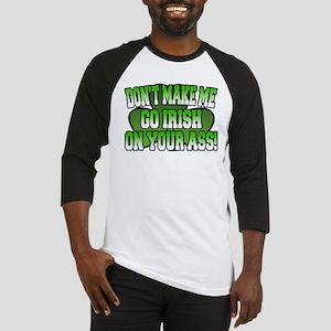 Don't Make Me Go Irish on Your Ass Baseball Jersey