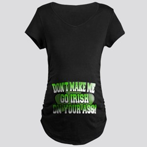 Don't Make Me Go Irish on Your Ass Maternity Dark