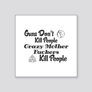 Guns Don't Kill People. Crazy Mother Fucke Sticker