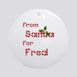 From Santa For Fred Ornament (Round)