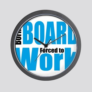 Born to board forced to work Wall Clock