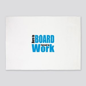 Born to board forced to work 5'x7'Area Rug