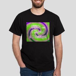 Uffda I Knead a Massage Dark T-Shirt