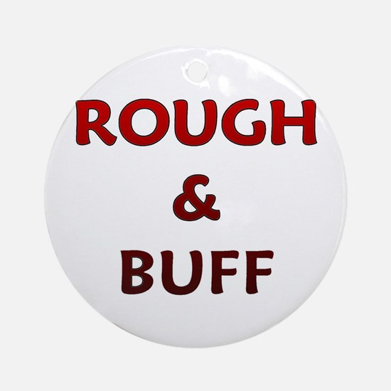 Rough and Buff Ornament (Round)