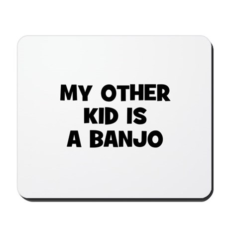 my other kid is a Banjo Mousepad