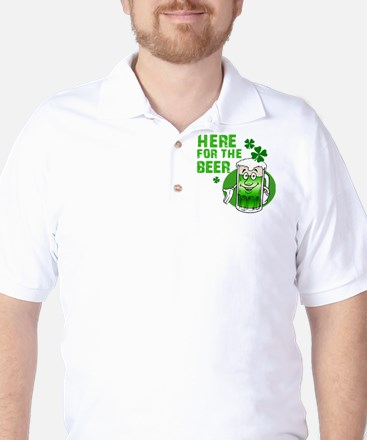 Here for the beer! St Pats Golf Shirt