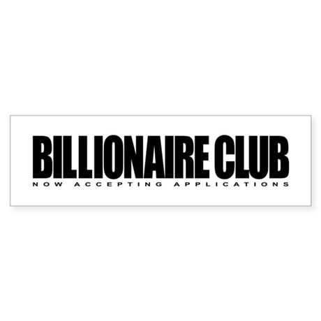 Billionaire Club - Now Accept Bumper Sticker