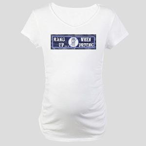 Hang Up... When Driving Maternity T-Shirt