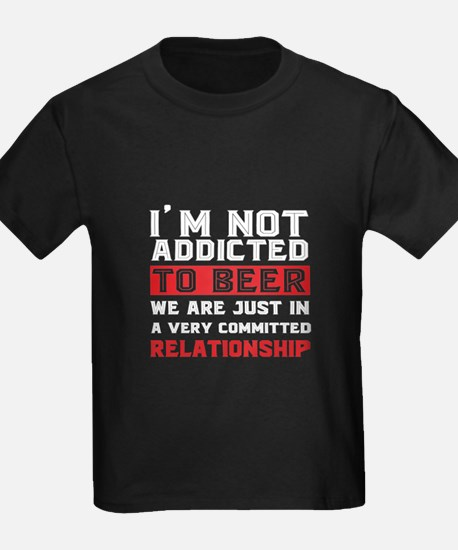 I'm Not Addicted To Beer T Shirt, Relation T-Shirt