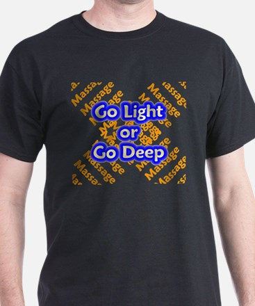 Go :ight or Go Deep Massage T T-Shirt