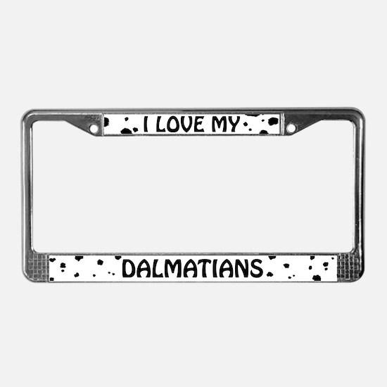 I Love My Dalmatians License Plate Frame