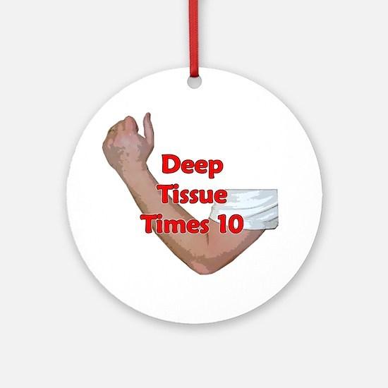 Deep Tissue Times 10 Ornament (Round)