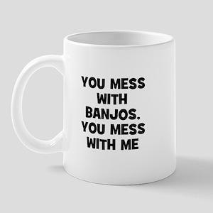 you mess with Banjos, you mes Mug