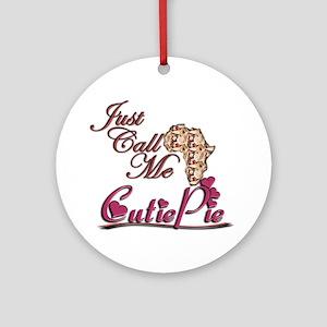 Just Call Me CutiePie - Ornament (Round)
