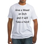 Give a weed an inch... Fitted T-Shirt