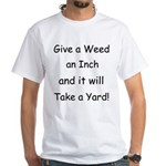 Give a weed an inch... White T-Shirt